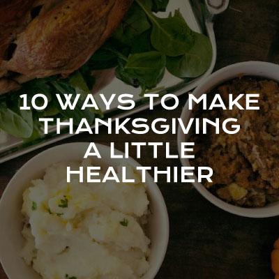 10 Ways to Make Thanksgiving a Little Healthier Blog
